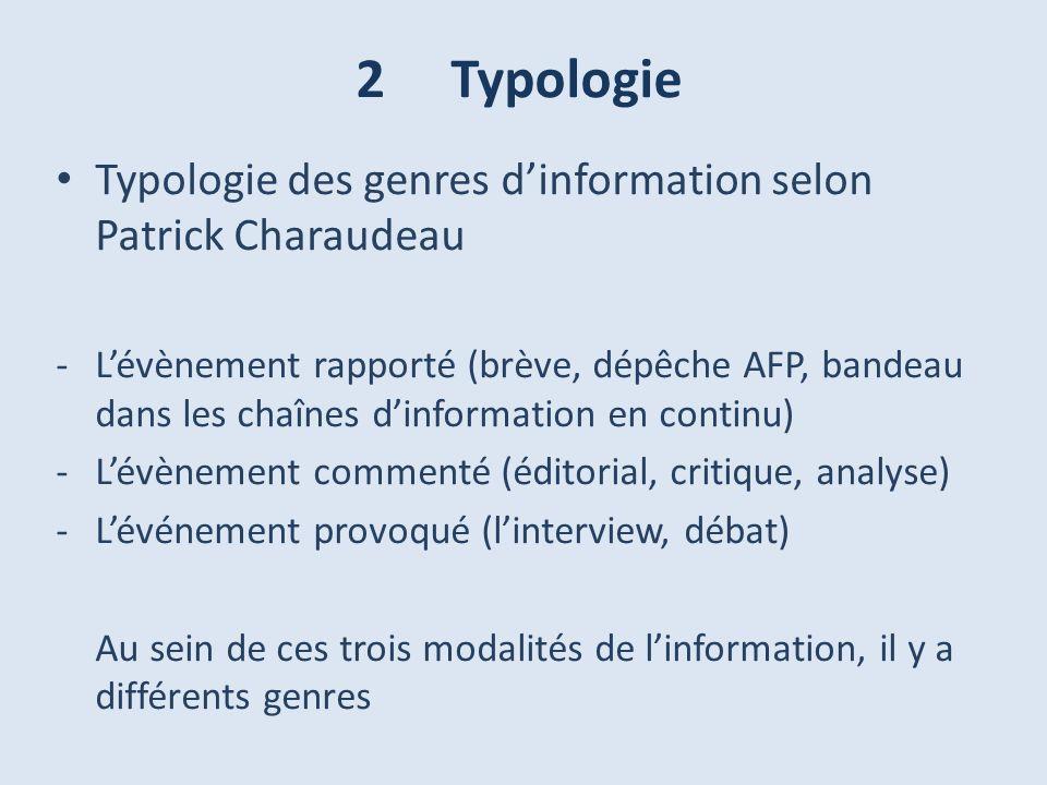 2 Typologie Typologie des genres dinformation selon Patrick Charaudeau -Lévènement rapporté (brève, dépêche AFP, bandeau dans les chaînes dinformation