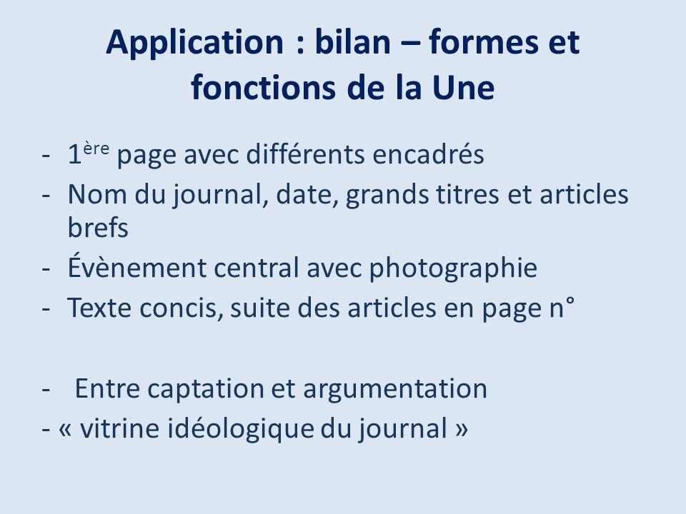 Application : bilan – formes et fonctions de la Une -1 ère page avec différents encadrés -Nom du journal, date, grands titres et articles brefs -Évène