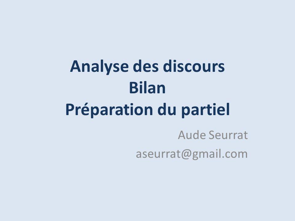 Analyse des discours Bilan Préparation du partiel Aude Seurrat aseurrat@gmail.com