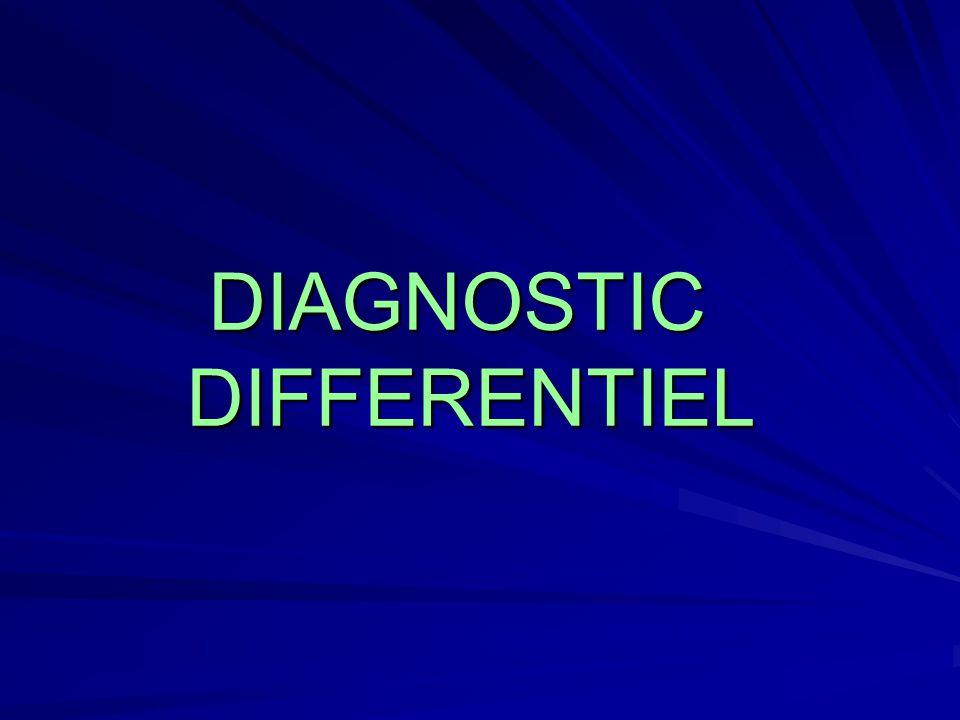 DIAGNOSTIC DIFFERENTIEL DIAGNOSTIC DIFFERENTIEL