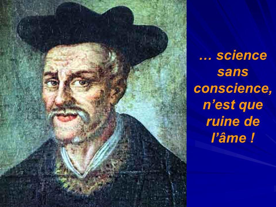 … science sans conscience, nest que ruine de lâme !