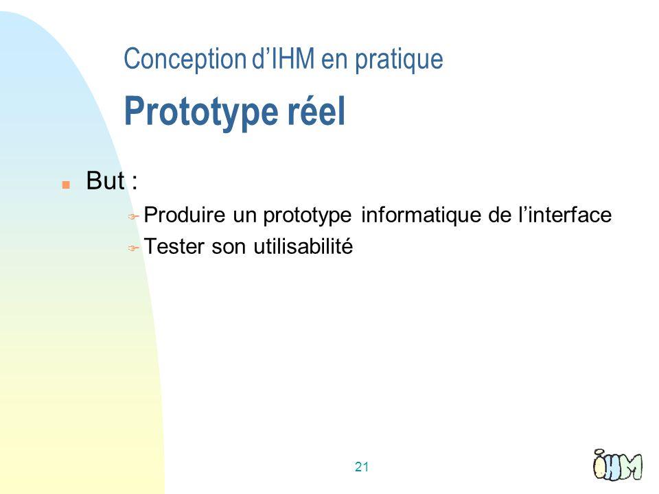 21 Conception dIHM en pratique Prototype réel But : Produire un prototype informatique de linterface Tester son utilisabilité