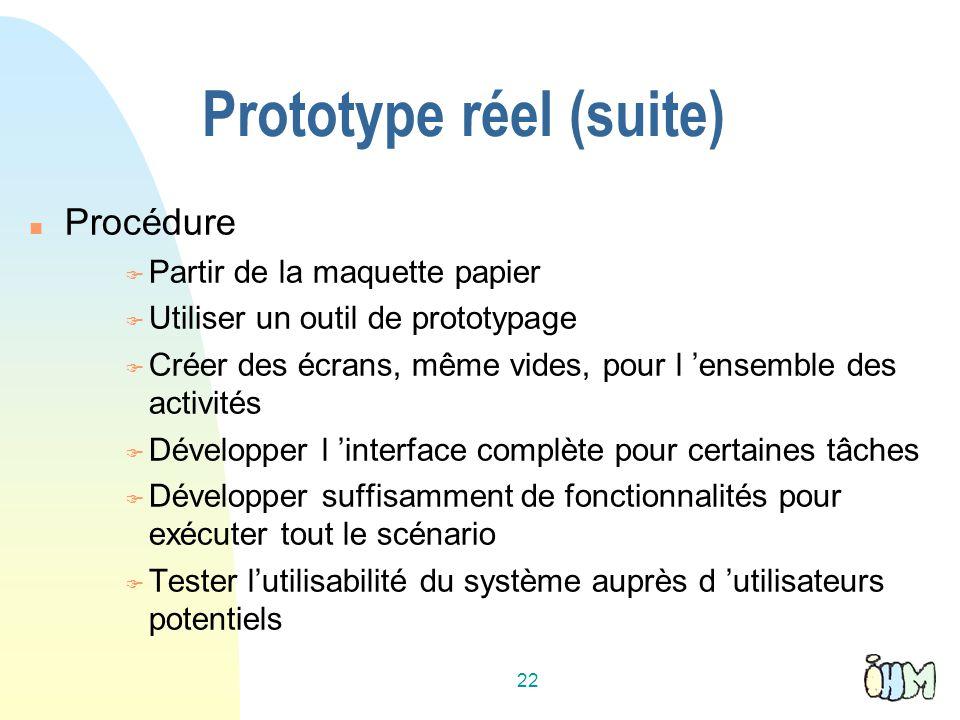 Prototype réel (suite) Procédure Partir de la maquette papier Utiliser un outil de prototypage Créer des écrans, même vides, pour l ensemble des activités Développer l interface complète pour certaines tâches Développer suffisamment de fonctionnalités pour exécuter tout le scénario Tester lutilisabilité du système auprès d utilisateurs potentiels 22