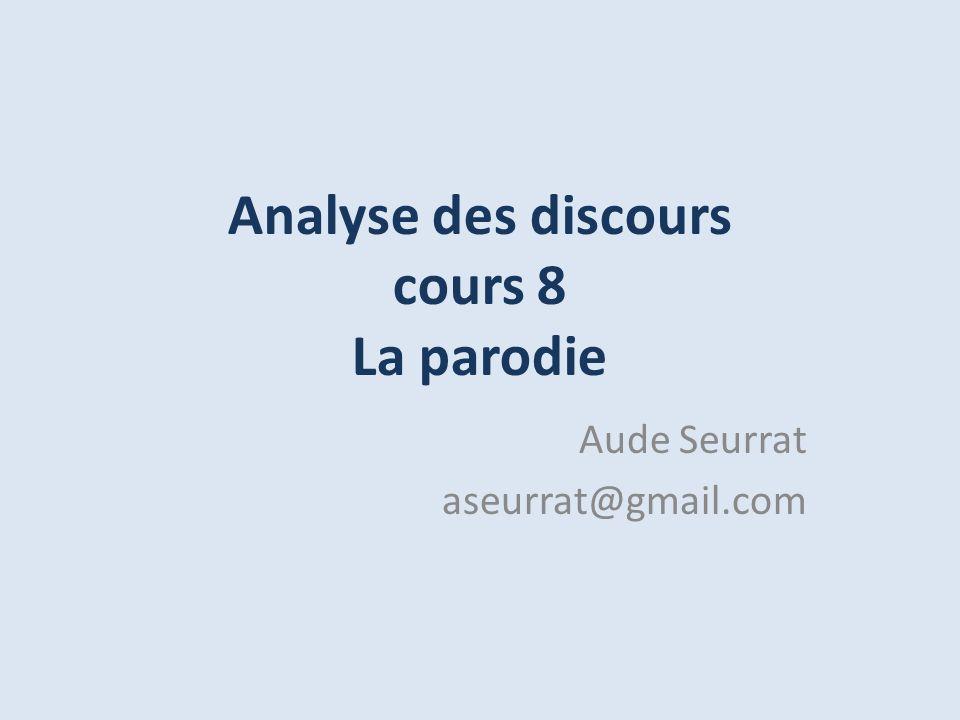 Analyse des discours cours 8 La parodie Aude Seurrat aseurrat@gmail.com