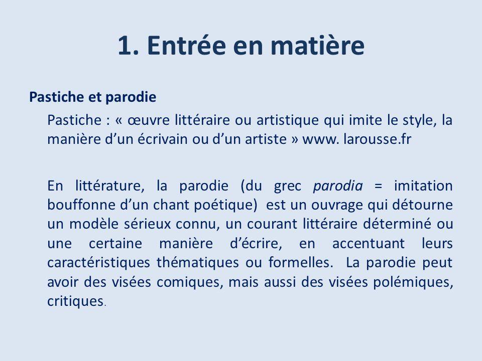 1. Entrée en matière Pastiche et parodie Pastiche : « œuvre littéraire ou artistique qui imite le style, la manière dun écrivain ou dun artiste » www.