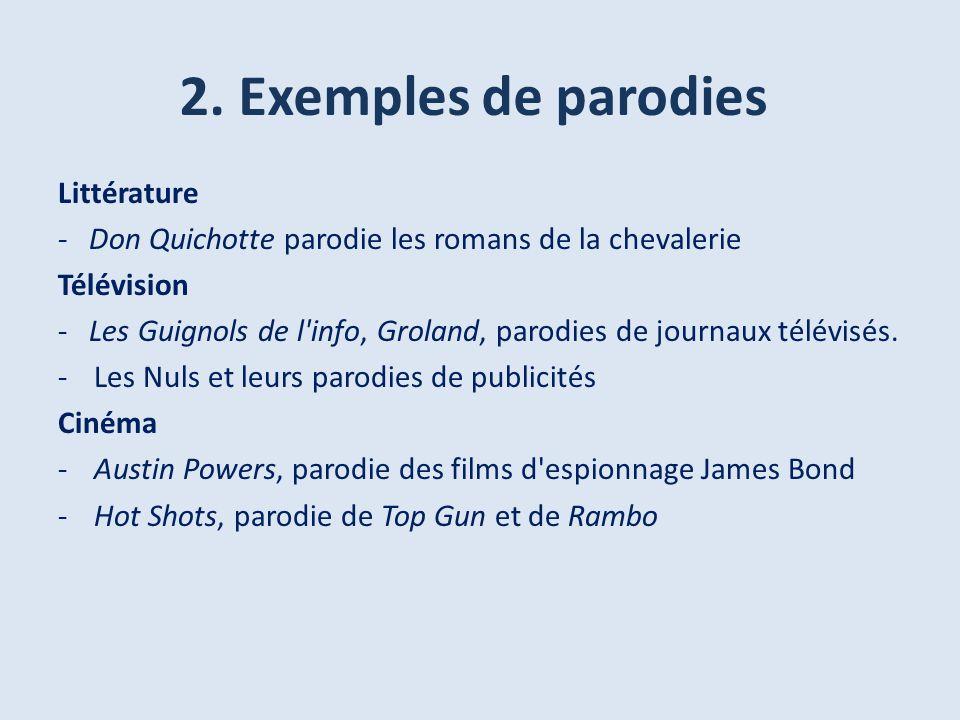 2. Exemples de parodies Littérature - Don Quichotte parodie les romans de la chevalerie Télévision - Les Guignols de l'info, Groland, parodies de jour