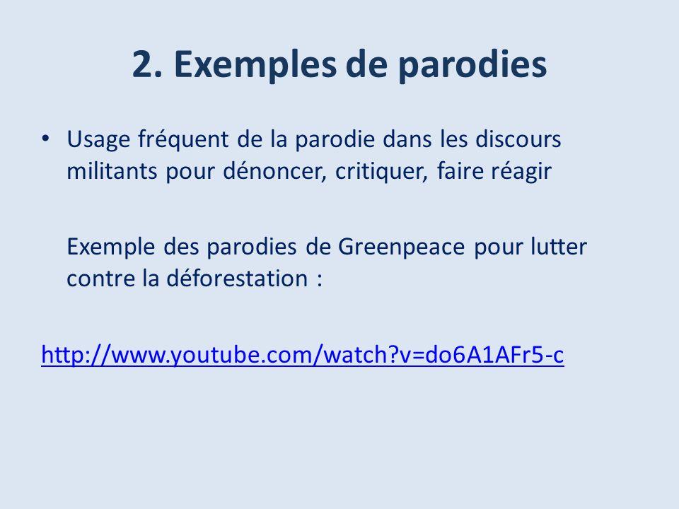 2. Exemples de parodies Usage fréquent de la parodie dans les discours militants pour dénoncer, critiquer, faire réagir Exemple des parodies de Greenp
