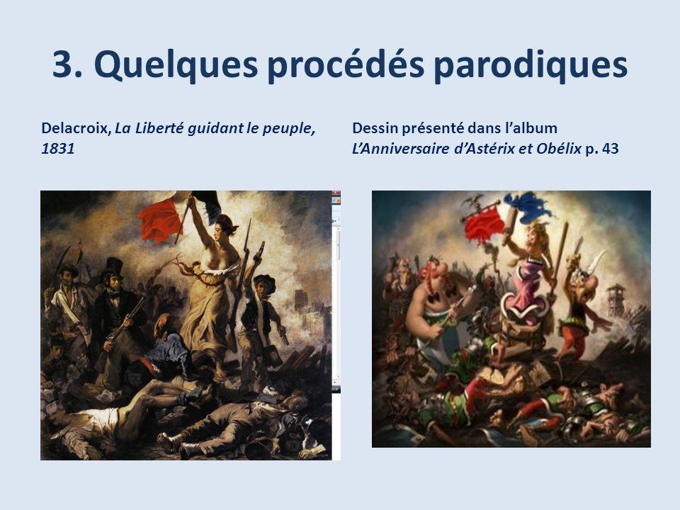 3. Quelques procédés parodiques Delacroix, La Liberté guidant le peuple, 1831 Dessin présenté dans lalbum LAnniversaire dAstérix et Obélix p. 43