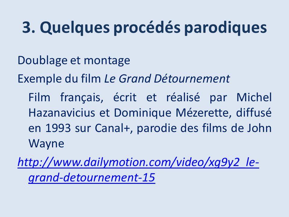 3. Quelques procédés parodiques Doublage et montage Exemple du film Le Grand Détournement Film français, écrit et réalisé par Michel Hazanavicius et D