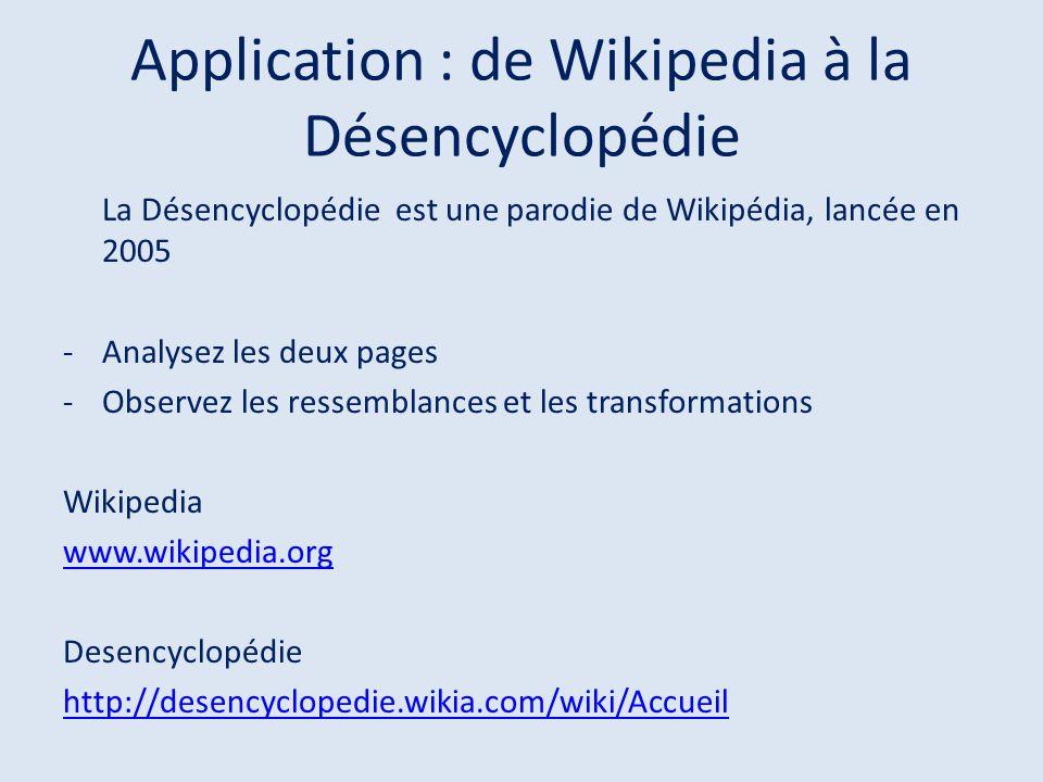 Application : de Wikipedia à la Désencyclopédie La Désencyclopédie est une parodie de Wikipédia, lancée en 2005 -Analysez les deux pages -Observez les