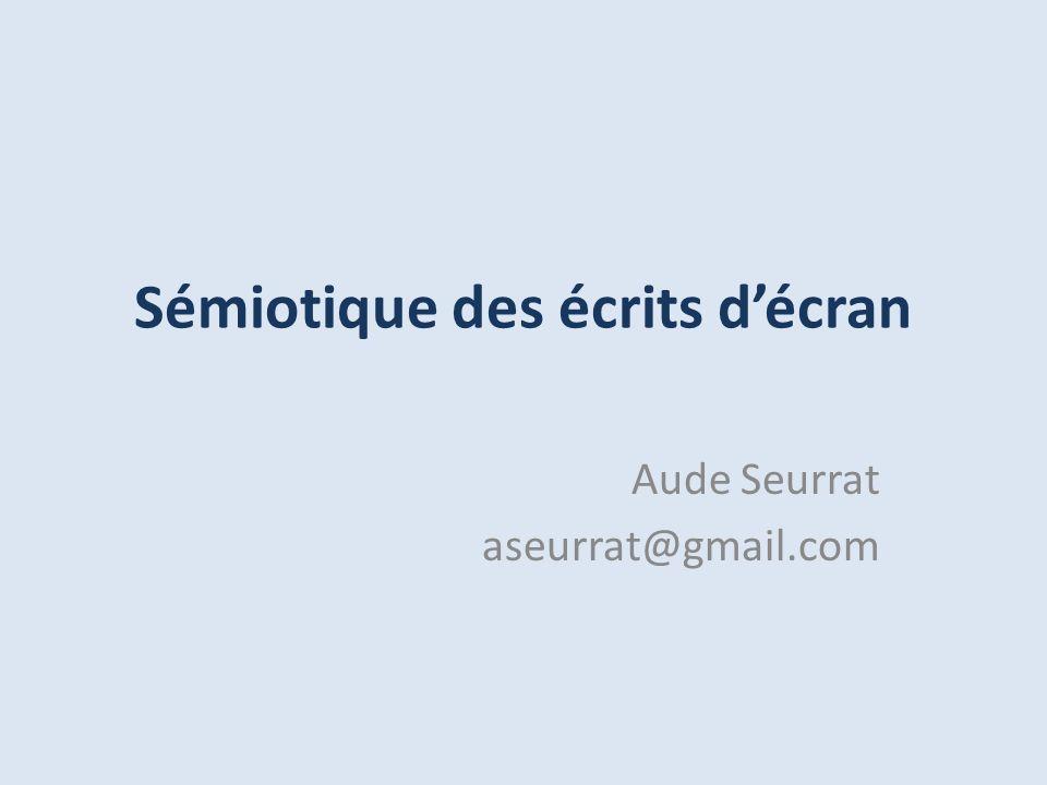 Sémiotique des écrits décran Aude Seurrat aseurrat@gmail.com