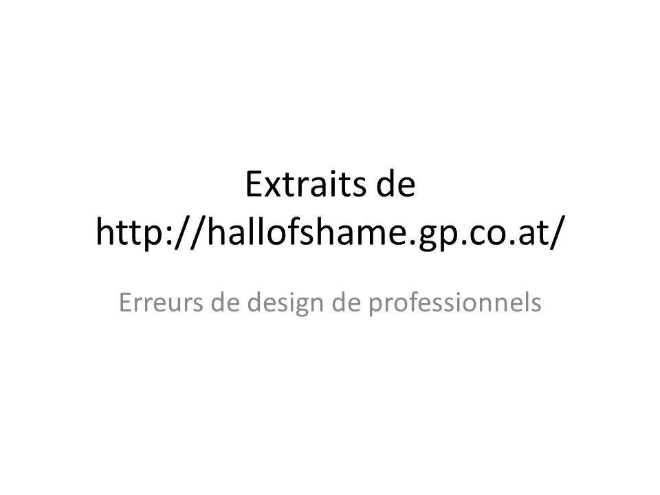 Extraits de http://hallofshame.gp.co.at/ Erreurs de design de professionnels