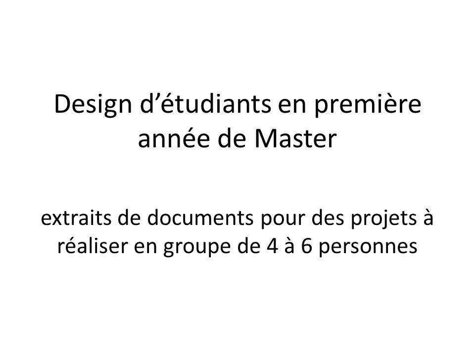 Design détudiants en première année de Master extraits de documents pour des projets à réaliser en groupe de 4 à 6 personnes