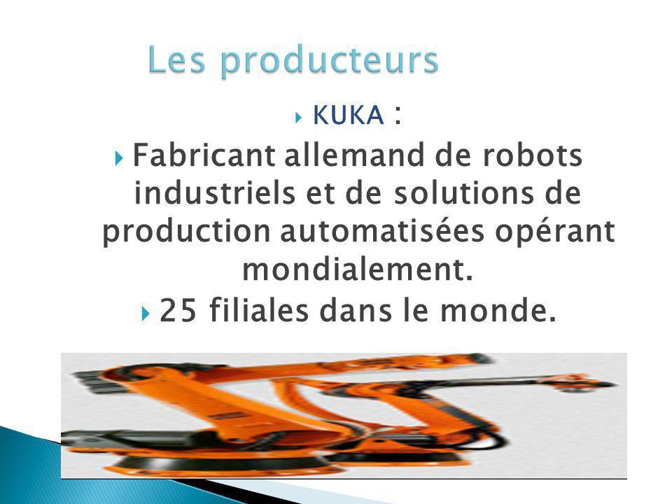 KUKA : Fabricant allemand de robots industriels et de solutions de production automatisées opérant mondialement. 25 filiales dans le monde.