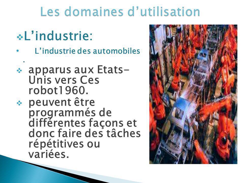 Lindustrie: Lindustrie des automobiles. apparus aux Etats- Unis vers Ces robot1960. peuvent être programmés de différentes façons et donc faire des tâ