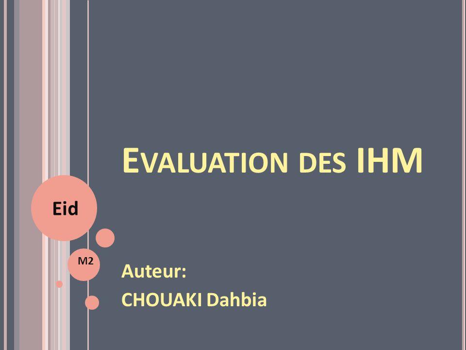 E VALUATION DES IHM Auteur: CHOUAKI Dahbia Eid M2