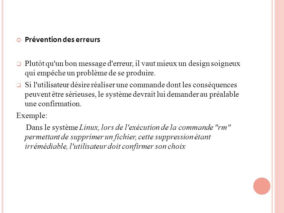 Prévention des erreurs Plutôt qu un bon message d erreur, il vaut mieux un design soigneux qui empêche un problème de se produire.