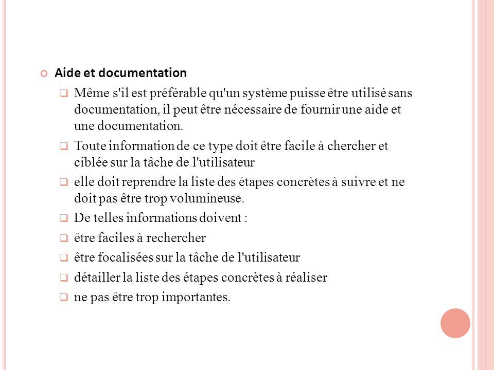 Aide et documentation Même s il est préférable qu un système puisse être utilisé sans documentation, il peut être nécessaire de fournir une aide et une documentation.