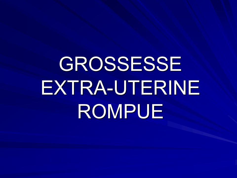 GROSSESSE EXTRA-UTERINE ROMPUE