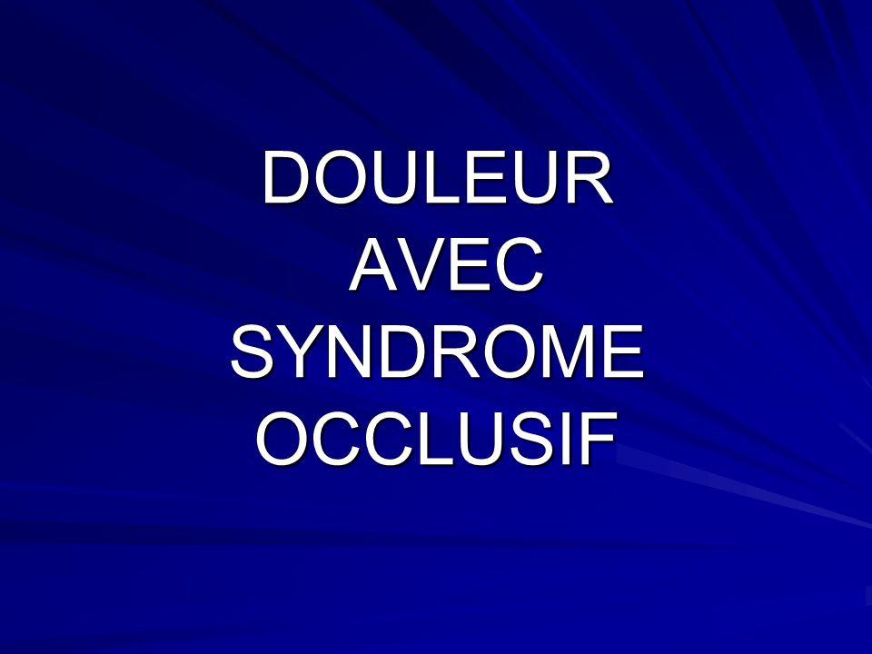 DOULEUR AVEC SYNDROME OCCLUSIF