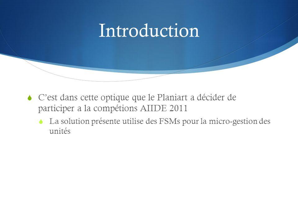 Introduction Cest dans cette optique que le Planiart a décider de participer a la compétions AIIDE 2011 La solution présente utilise des FSMs pour la micro-gestion des unités