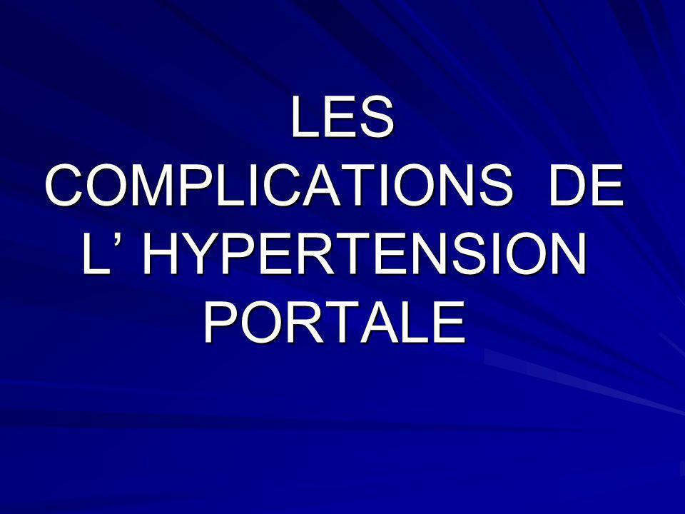 LES COMPLICATIONS DE L HYPERTENSION PORTALE LES COMPLICATIONS DE L HYPERTENSION PORTALE