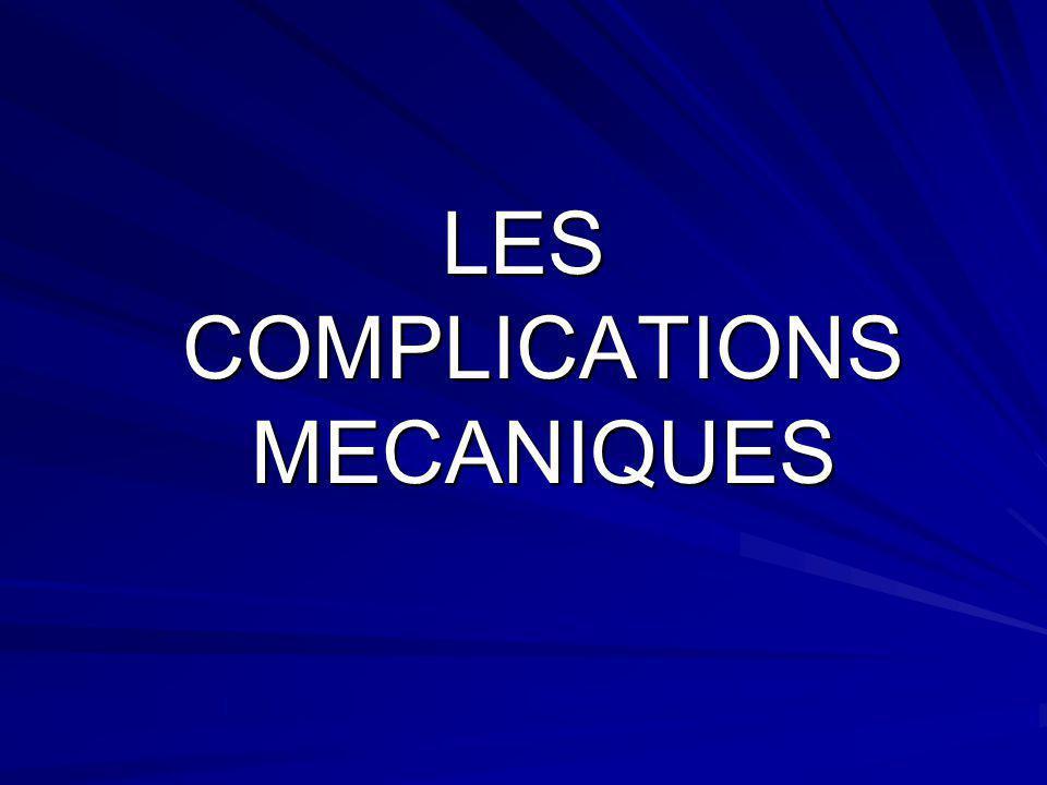 LES COMPLICATIONS MECANIQUES