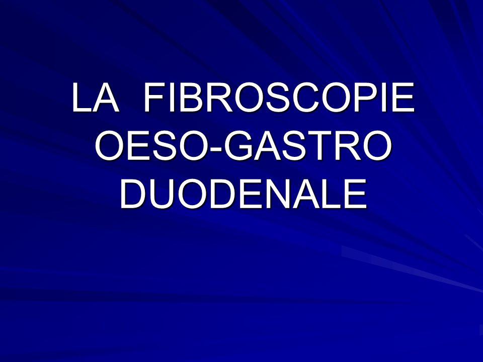 LA FIBROSCOPIE OESO-GASTRO DUODENALE