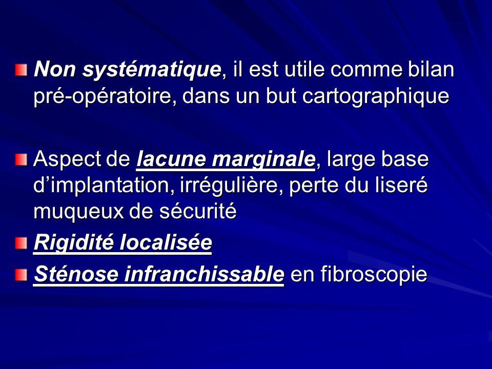 Non systématique, il est utile comme bilan pré-opératoire, dans un but cartographique Aspect de lacune marginale, large base dimplantation, irrégulièr