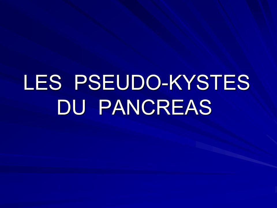 LES PSEUDO-KYSTES DU PANCREAS LES PSEUDO-KYSTES DU PANCREAS