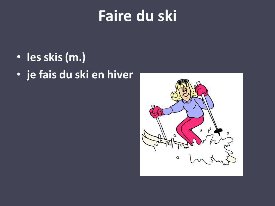 les skis (m.) je fais du ski en hiver Faire du ski
