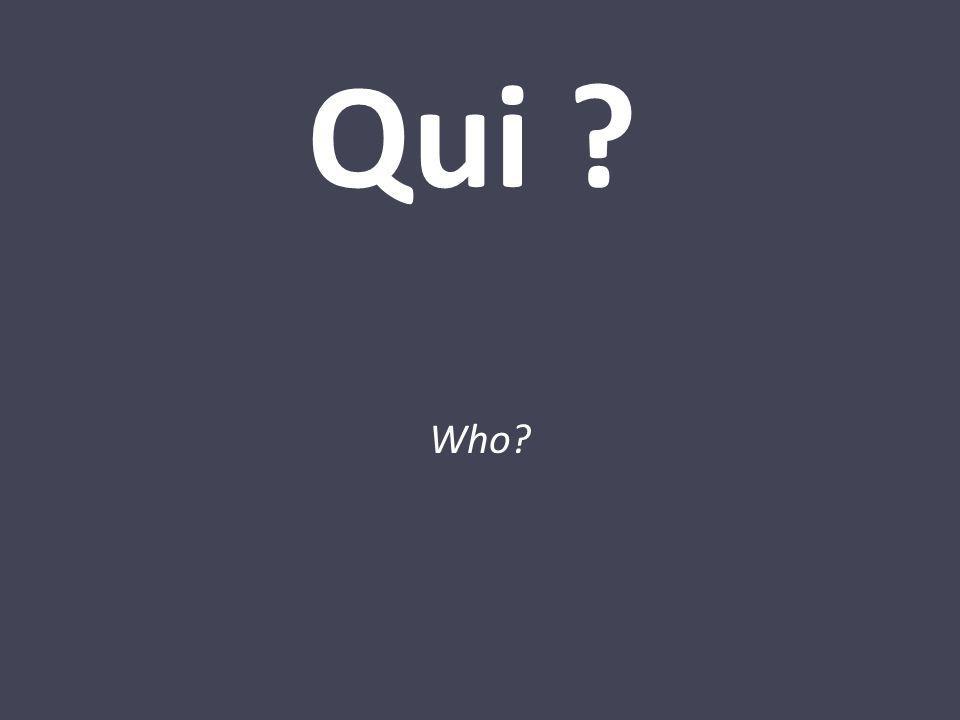 Qui ? Who?