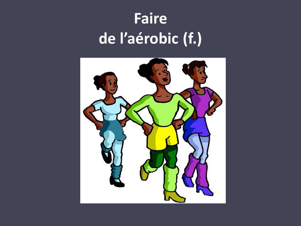 Faire de laérobic (f.)