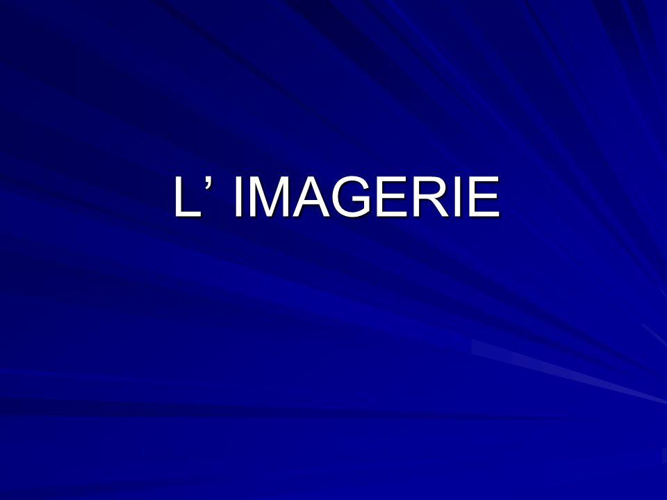 L IMAGERIE L IMAGERIE