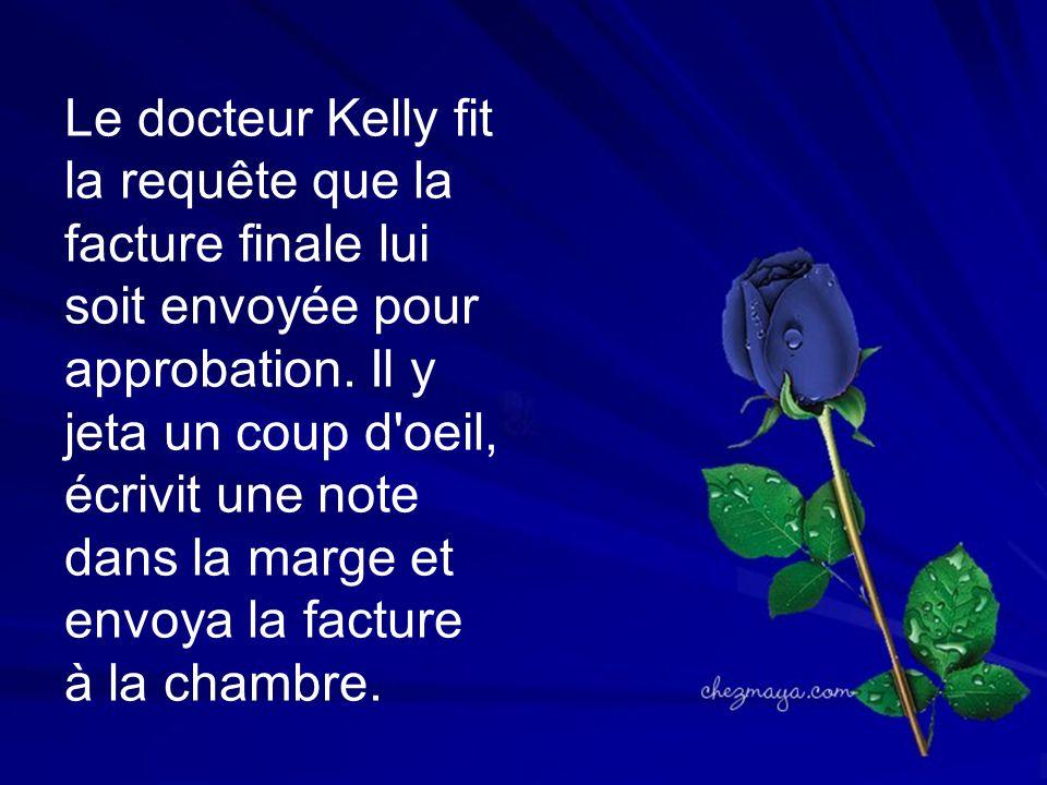 Le docteur Kelly fit la requête que la facture finale lui soit envoyée pour approbation. Il y jeta un coup d'oeil, écrivit une note dans la marge et e
