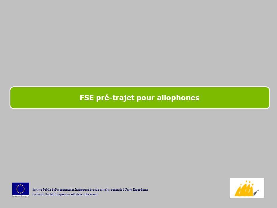 FSE pré-trajet pour allophones Service Public de Programmation Int é gration Sociale, avec le soutien de l Union Europ é enne Le Fonds Social Europ é en investit dans votre avenir