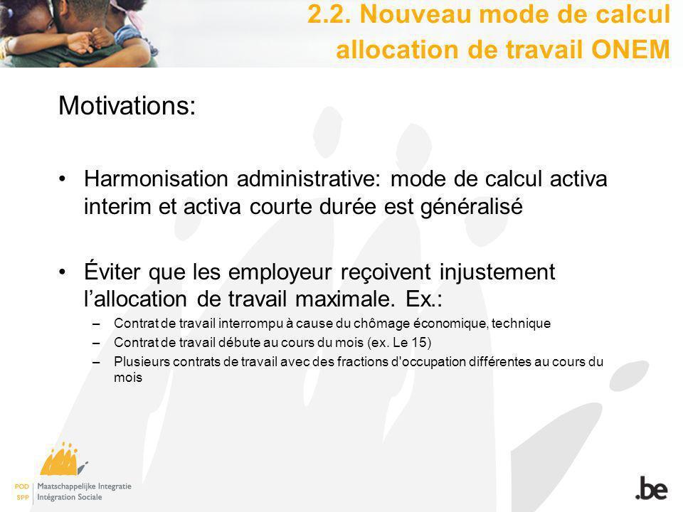 Motivations: Harmonisation administrative: mode de calcul activa interim et activa courte durée est généralisé Éviter que les employeur reçoivent injustement lallocation de travail maximale.