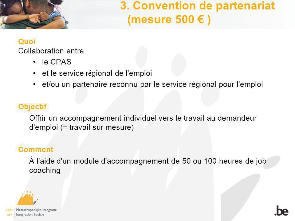 3. Convention de partenariat (mesure 500 ) Quoi Collaboration entre le CPAS et le service r é gional de l'emploi et/ou un partenaire reconnu par le se