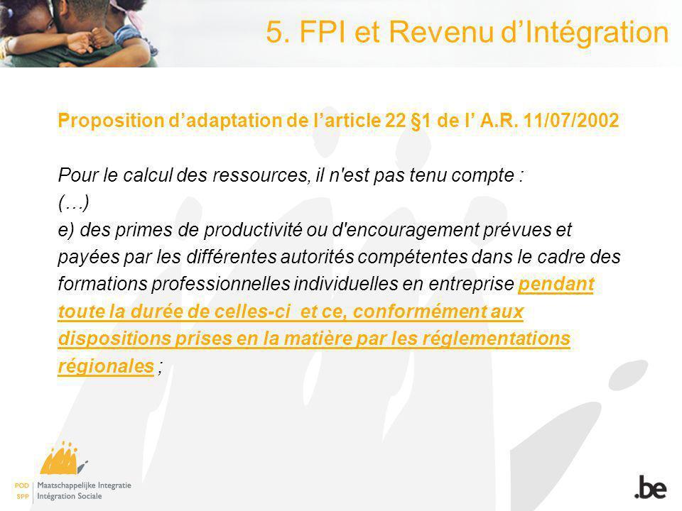 5. FPI et Revenu dIntégration Proposition dadaptation de larticle 22 §1 de l A.R.