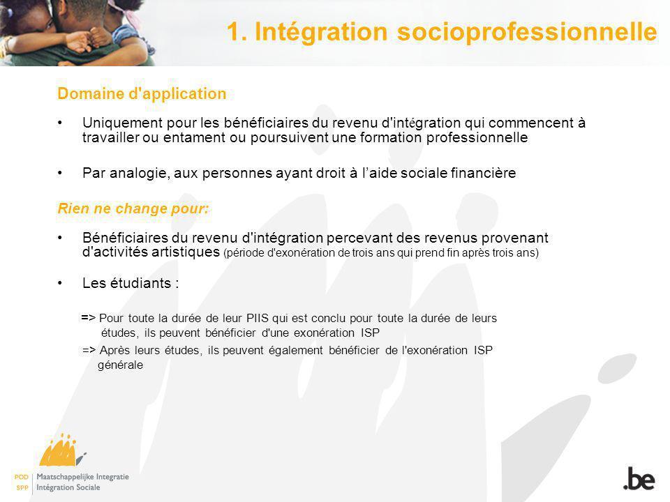 1. lntégration socioprofessionnelle Domaine d'application Uniquement pour les bénéficiaires du revenu d'int é gration qui commencent à travailler ou e