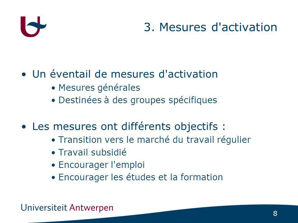 8 3. Mesures d'activation Un éventail de mesures d'activation Mesures générales Destinées à des groupes spécifiques Les mesures ont différents objecti