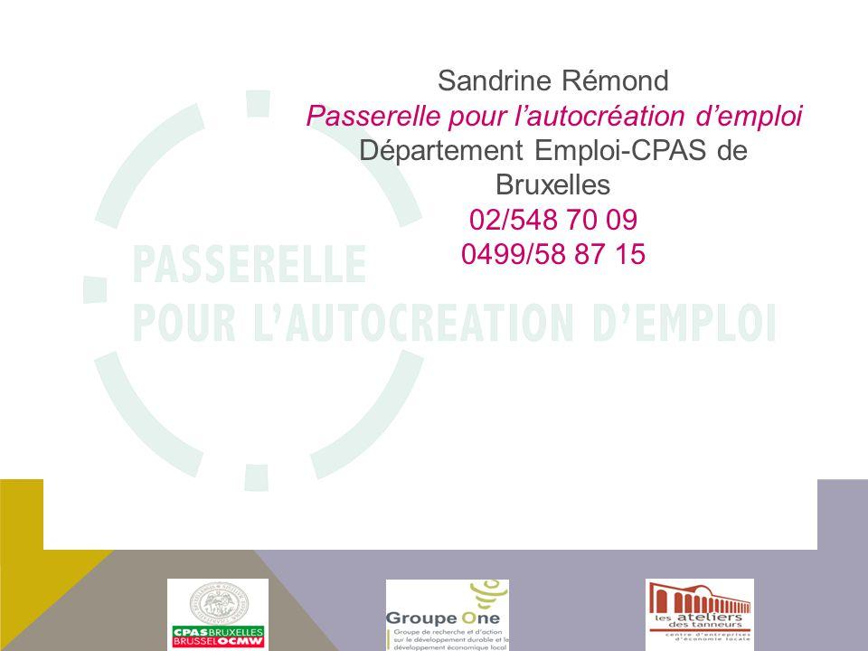 Sandrine Rémond Passerelle pour lautocréation demploi Département Emploi-CPAS de Bruxelles 02/548 70 09 0499/58 87 15
