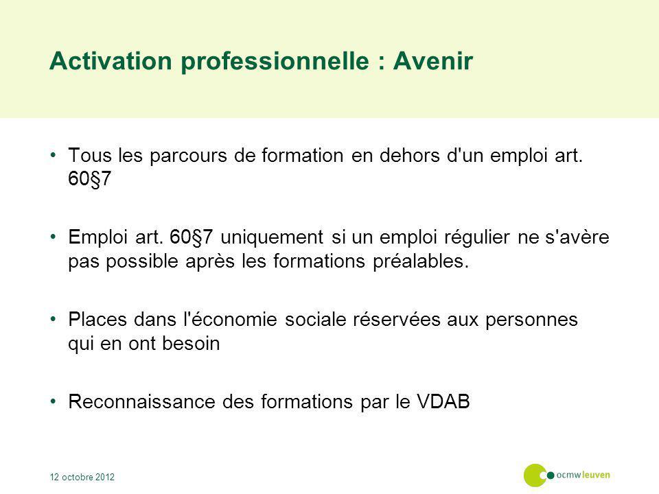 Activation professionnelle : Avenir Tous les parcours de formation en dehors d'un emploi art. 60§7 Emploi art. 60§7 uniquement si un emploi régulier n