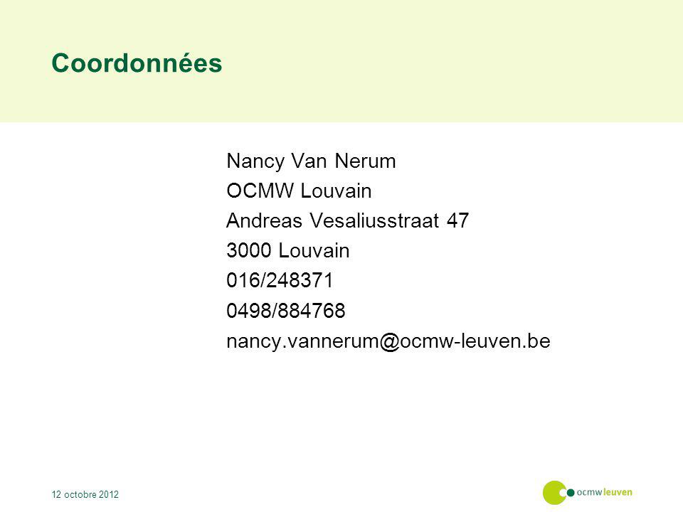 Coordonnées Nancy Van Nerum OCMW Louvain Andreas Vesaliusstraat 47 3000 Louvain 016/248371 0498/884768 nancy.vannerum@ocmw-leuven.be 12 octobre 2012