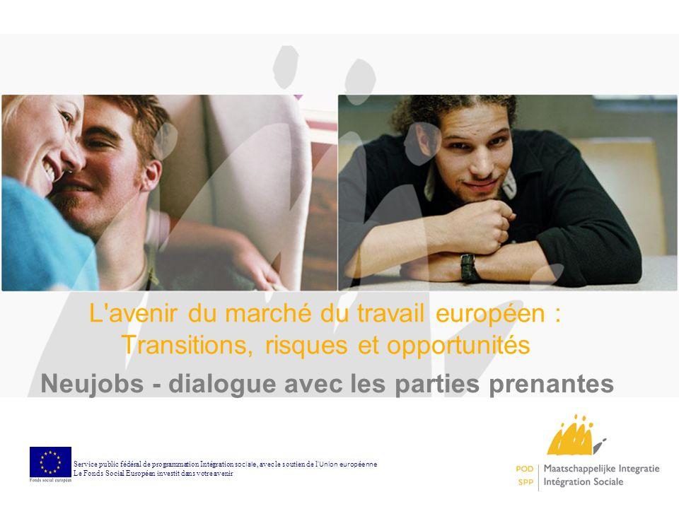 NEUJOBS : projet de recherche financé par la CE - CE PC7 (7ème programme-cadre) Coordinateur : Centre for European Policy Studies (CEPS) Objectif : - Analyser et dialoguer avec de nombreuses parties prenantes sur 4 ans (2011-2015) - Aboutir à une présentation du marché du travail en tenant compte des transitions (socio-écologiques,...), des implications pour l emploi en général et pour les secteurs clés et les groupes pertinents en particulier.