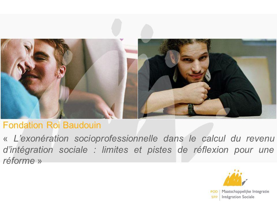 Fondation Roi Baudouin « Lexonération socioprofessionnelle dans le calcul du revenu dintégration sociale : limites et pistes de réflexion pour une réforme »
