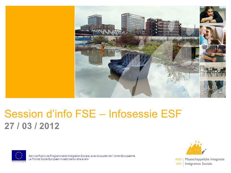 Session dinfo FSE – Infosessie ESF 27 / 03 / 2012 Service Public de Programmation Int é gration Sociale, avec le soutien de l Union Europ é enne Le Fo