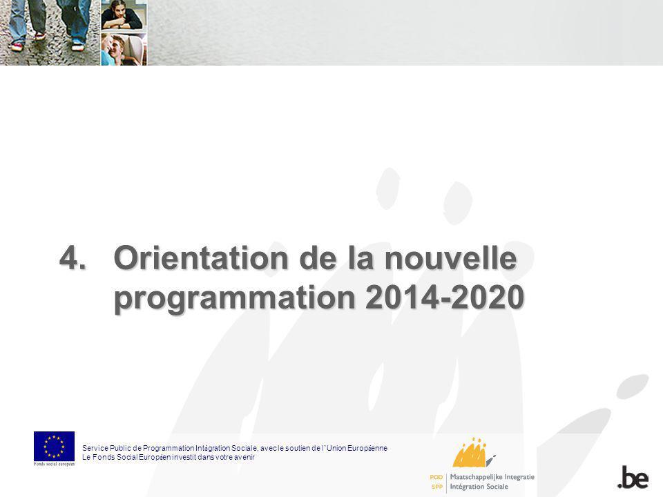 4.Orientation de la nouvelle programmation 2014-2020 Service Public de Programmation Int é gration Sociale, avec le soutien de l Union Europ é enne Le