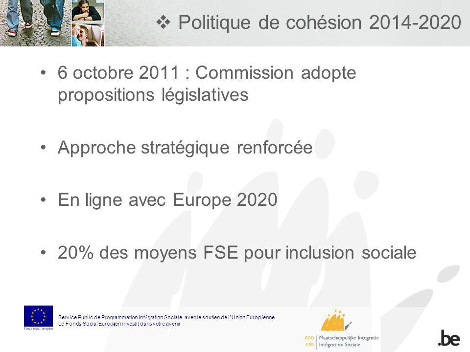 Politique de cohésion 2014-2020 6 octobre 2011 : Commission adopte propositions législatives Approche stratégique renforcée En ligne avec Europe 2020