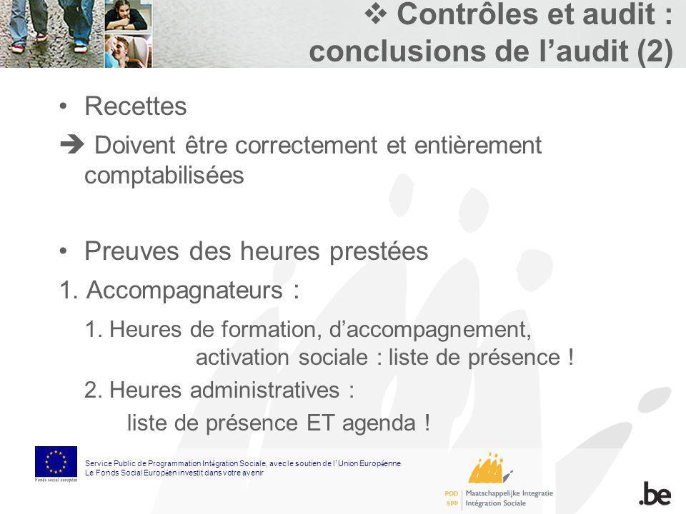 Contrôles et audit : conclusions de laudit (2) Recettes Doivent être correctement et entièrement comptabilisées Preuves des heures prestées 1. Accompa